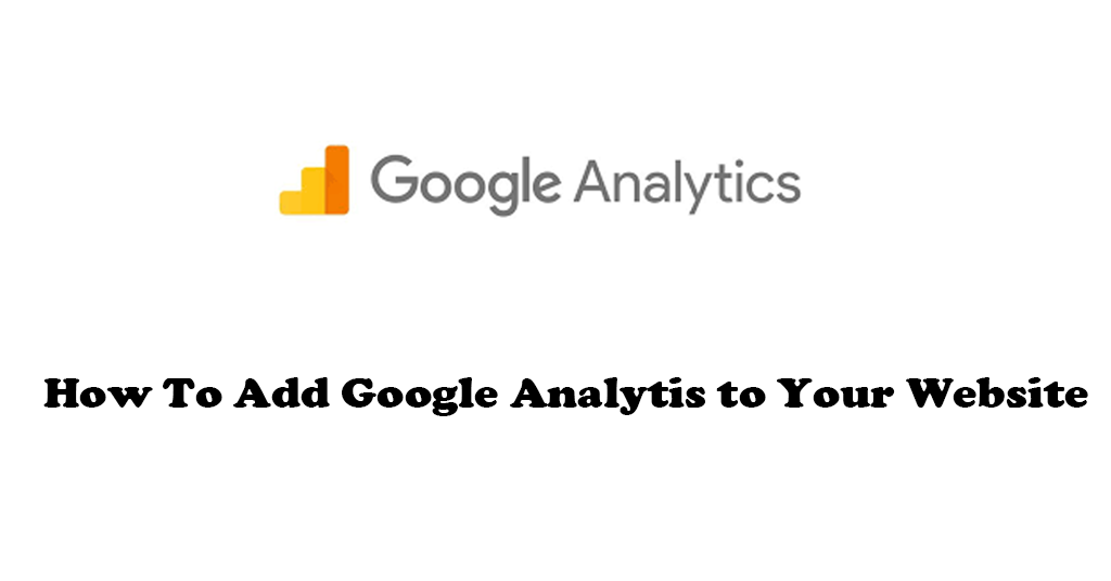 How to Add the Google Analytics to Your Website in 2020(Without Install Plugin)